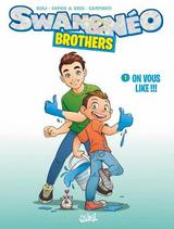SWAN ET NEO - BROTHERS T1: ON VOUS LIKE !